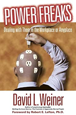 Power Freaks: Dealing with Them in the Workplace or Anyplace 9781591020134