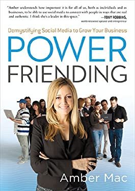 Power Friending: Demystifying Social Media to Grow Your Business 9781591843283