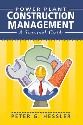 Power Plant Construction Management: A Survival Guide 9781593700294