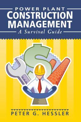 Power Plant Construction Management: A Survival Guide 9781593700294