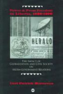 Power and Press Freedom in Liberia, 1830-1970: The Impact of Globalization and Civil Society on Media-Government Relations