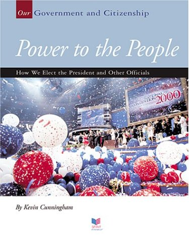 Power to the People: How We Elect the President and Other Officials 9781592963225