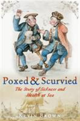 Poxed and Scurvied: The Story of Sickness and Health at Sea 9781591148098