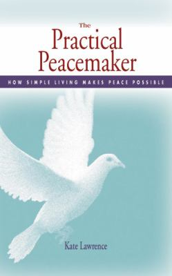 Practical Peacemaker: How Simple Living Makes Peace Possible 9781590561409