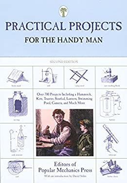 Practical Projects for the Handy Man: Over 700 Projects Including a Hammock, Kite, Toaster, Sundial, Lantern, Swimming Pool, Camera, and Much More 9781599211732