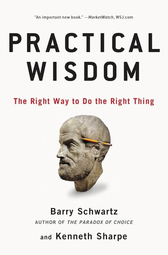 Practical Wisdom: The Right Way to Do the Right Thing 9781594485435