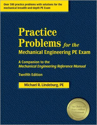 Practice Problems for the Mechanical Engineering PE Exam: A Companion to the Mechanical Engineering Reference Manual 9781591260509