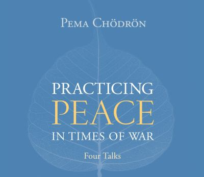 Practicing Peace in Times of War: A Buddhist Perspective 9781590304143