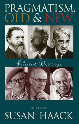 Pragmatism, Old & New: Selected Writings