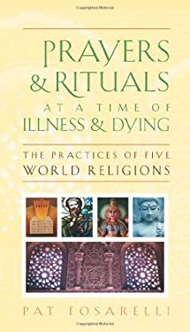 Prayers & Rituals at a Time of Illness & Dying: The Practices of Five World Religions 9781599471464