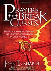 Prayers That Break Curses: Prayers for Breaking Demonic Influences So You Can Walk in God's Promises