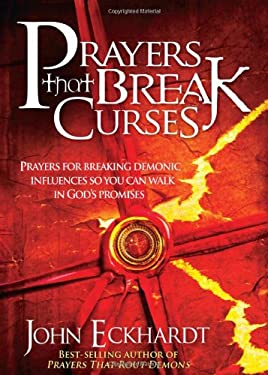 Prayers That Break Curses: Prayers for Breaking Demonic Influences So You Can Walk in God's Promises 9781599799445