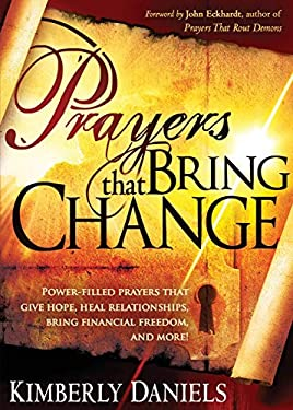 Prayers That Bring Change: Power-Filled Prayers That Give Hope, Heal Relationships, Bring Financial Freedom, and More! 9781599797519