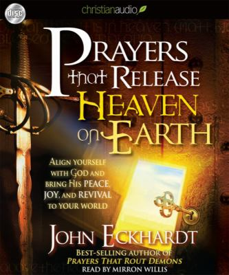 Prayers That Release Heaven on Earth: Align Yourself with God and Bring His Peace, Joy and Revival to Your World 9781596449244