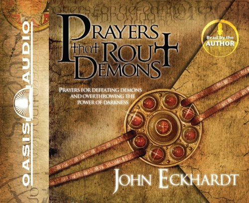 Prayers That Rout Demons: Prayers for Defeating Demons and Overthrowing the Power of Darkness 9781598596922
