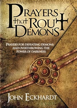 Prayers That Rout Demons: Prayers for Defeating Demons and Overthrowing the Power of Darkness 9781599792460