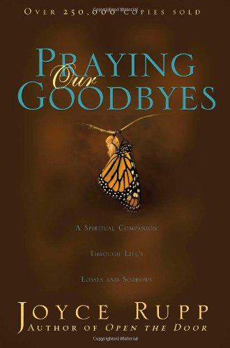 Praying Our Goodbyes: A Spiritual Companion Through Life's Losses and Sorrows 9781594712050