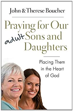 Praying for Our Adult Sons and Daughters: Placing Them in the Heart of God 9781593252076