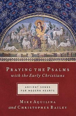 Praying the Psalms with the Early Christians: Ancient Songs for Modern Hearts 9781593251550