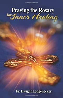 Praying the Rosary for Inner Healing 9781592764242