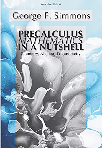 Precalculus Mathematics in a Nutshell: Geometry, Algebra, Trigonometry 9781592441303