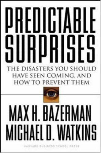 Predictable Surprises: The Disasters You Should Have Seen Coming, and How to Prevent Them 9781591391784