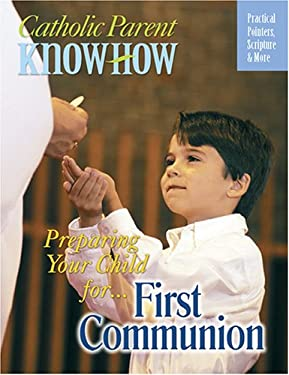Preparing Your Child For... First Communion: Practical Pointers, Scripture & More