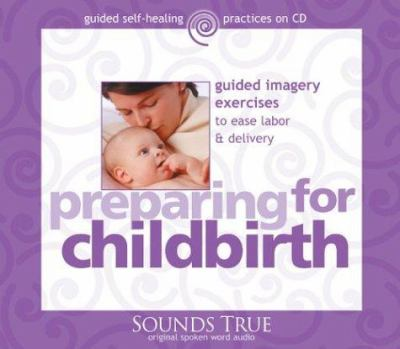 Preparing for Childbirth: Guided Imagery Exercises to Ease Labor & Delivery 9781591791416