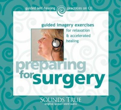 Preparing for Surgery: Guided Imagery Exercises for Relaxation & Accelerated Healing 9781591791409