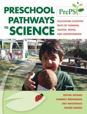 Preschool Pathways to Science (Preps): Facilitating Scientific Ways of Thinking, Talking, Doing, and Understanding 9781598570441