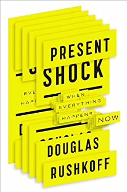 Present Shock: When Everything Happens Now 9781591844761