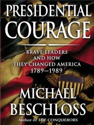 Presidential Courage: Brave Leaders and How They Changed America 1789-1989 9781594132605