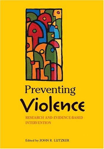 Preventing Violence: Research and Evidence-Based Intervention Strategies 9781591473428