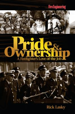 Pride & Ownership: A Firefighter's Love of the Job 9781593700782