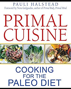 Primal Cuisine: Cooking for the Paleo Diet 9781594774867