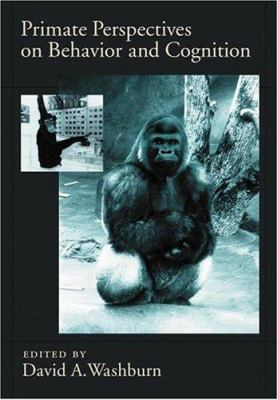 Primate Perspectives on Behavior and Cognition 9781591474227