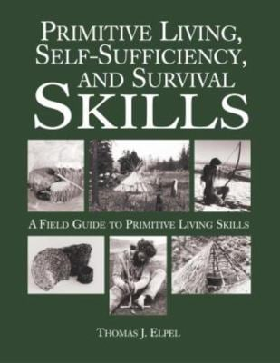 Primitive Living, Self-Sufficiency, and Survival Skills: A Field Guide to Primitive Living Skills 9781592282081