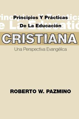 Principios y Practicas de La Educacisn Cristiana: Una Perspectiva Evangilica 9781592440337