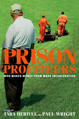 Prison Profiteers: Who Makes Money from Mass Incarceration 9781595581679