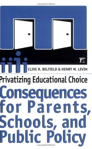 Privatizing Educational Choice: Consequences for Parents, Schools, and Public Policy 9781594511158