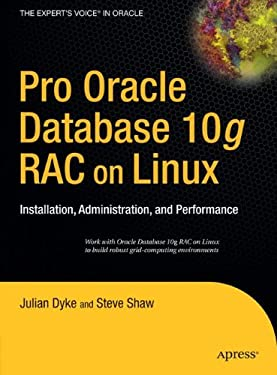 Pro Oracle Database 10g RAC on Linux: Installation, Administration, and Performance 9781590595244