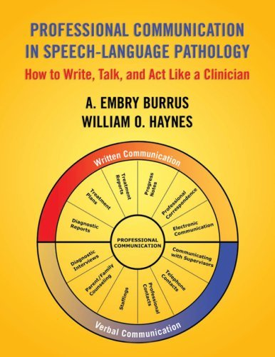 Professional Communication in Speech-Language Pathology: How to Write, Talk, and Act Like a Clinician 9781597560535