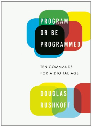 Program or Be Programmed: Ten Commands for a Digital Age 9781593764265