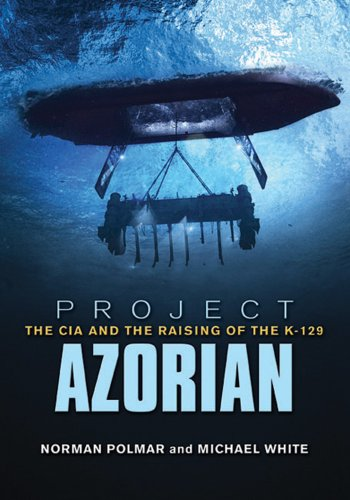 Project Azorian: The CIA and the Raising of the K-129 9781591146902