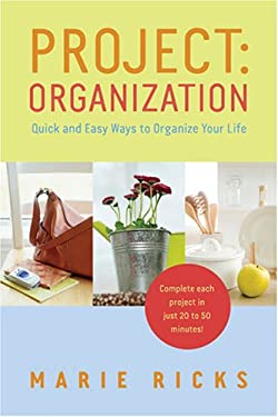 Project: Organization: Quick and Easy Ways to Organize Your Life 9781590387962