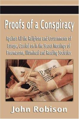 Proofs of a Conspiracy Against All the Religions and Governments of Europe, Carried on in the Secret Meetings of Freemasons, Illuminati and Reading So 9781599866451