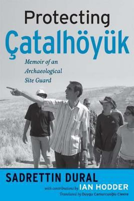Protecting Catalhoyuk: Memoir of an Archaeological Site Guard 9781598740509