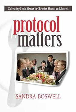 Protocol Matters: Cultivating Social Graces in Christian Homes and Schools 9781591280255