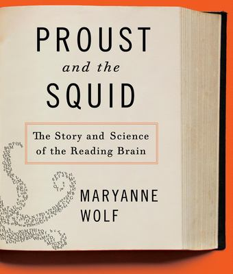 Proust and the Squid: The Story and Science of the Reading Brain 9781598877366