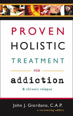 Proven Holistic Treatment for Addiction & Chronic Relapse 9781598863758